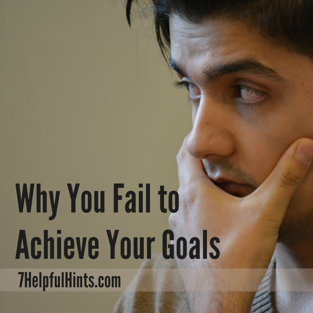why you fail to achieve your goals