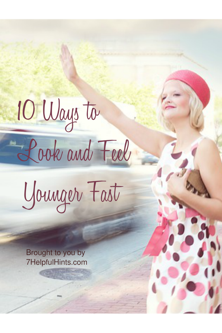10 Ways to Look and Feel Younger Fast